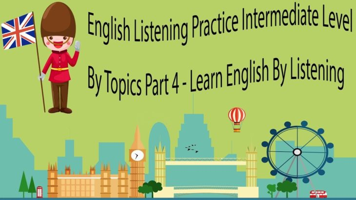 English Listening Practice Intermediate Level By Topics Part 4 – Learn English By Listening