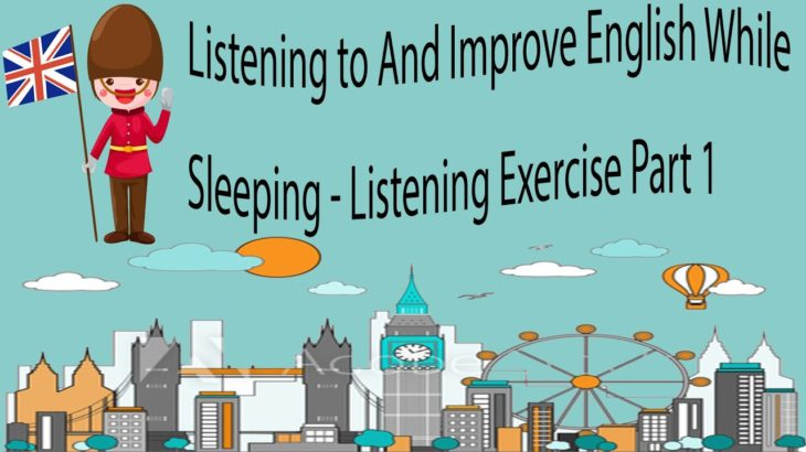 Listening to And Improve English While Sleeping – Listening Exercise Part 1