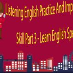 Listening English Practice And Improve Listening Skill Part 3 – Learn English Speaking