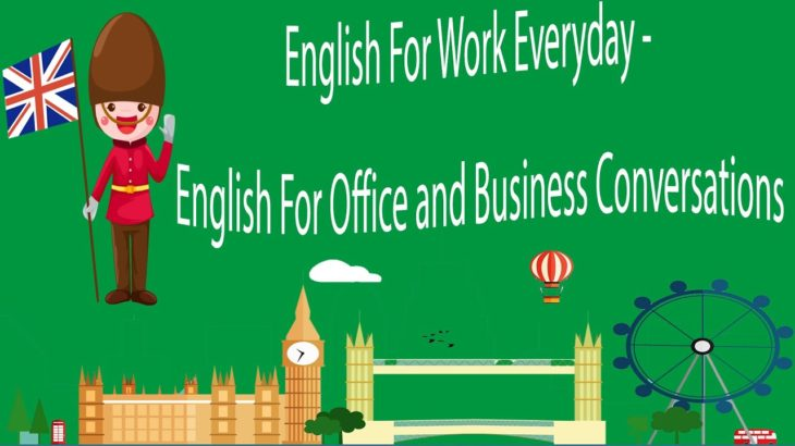 English For Work Everyday – English For Office and Business Conversations