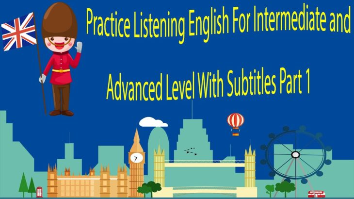 Practice Listening English For Intermediate and Advanced Level With Subtitles Part 1
