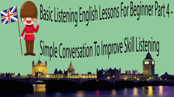 Basic Listening English Lessons For Beginner Part 4 – Simple Conversation To Improve Skill Listening