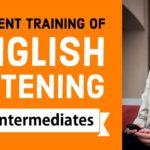 Efficient training of English listening – Intermediate Level