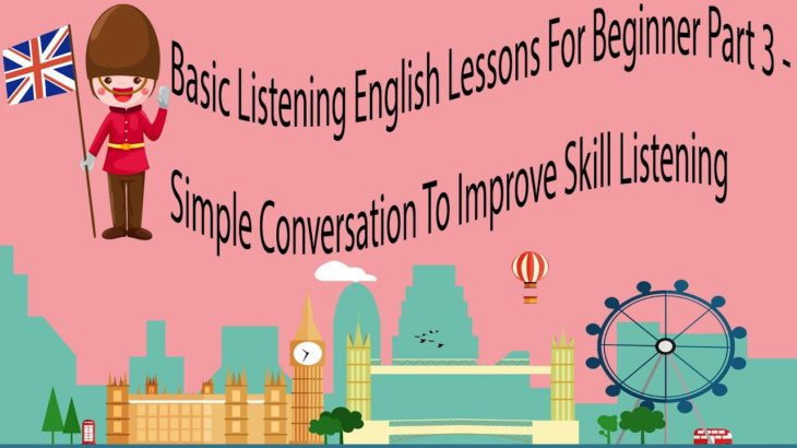 Basic Listening English Lessons For Beginner Part 3 – Simple Conversation To Improve Skill Listening