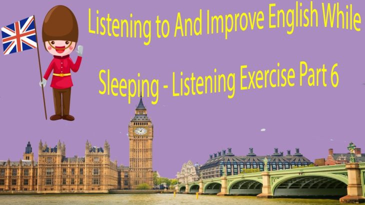 Listening to And Improve English While Sleeping – Listening Exercise Part 6