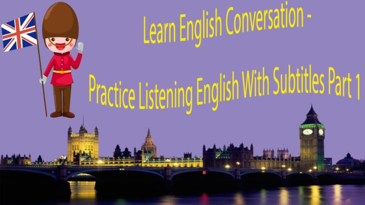 Learn English Conversation – Practice Listening English With Subtitles Part 1