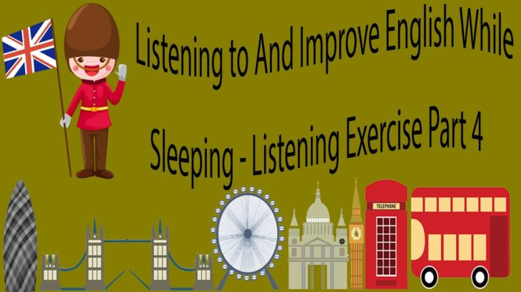 Listening to And Improve English While Sleeping – Listening Exercise Part 4