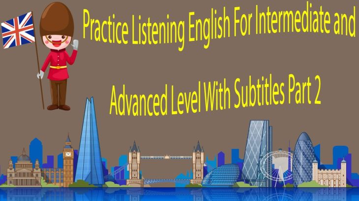 Practice Listening English For Intermediate and Advanced Level With Subtitles Part 2