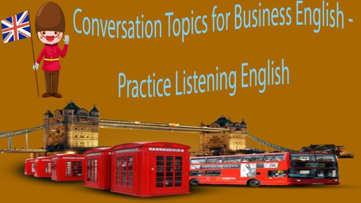 Conversation Topics for Business English – Practice Listening English