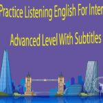 Practice Listening English For Intermediate and Advanced Level With Subtitles Part 4