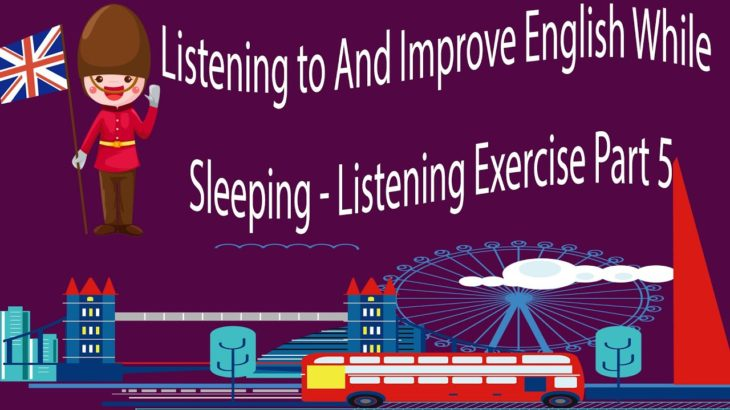 Listening to And Improve English While Sleeping – Listening Exercise Part 5