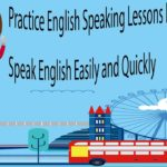 Practice English Speaking Lessons For Beginner – Speak English Easily and Quickly