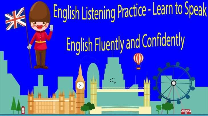 English Listening Practice – Learn to Speak English Fluently and Confidently