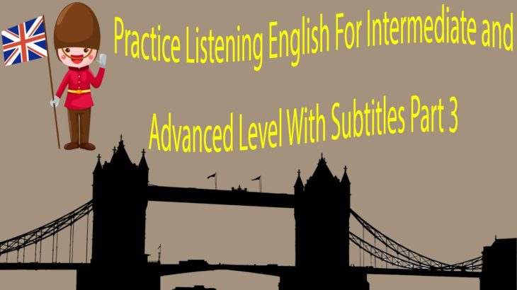 Practice Listening English For Intermediate and Advanced Level With Subtitles Part 3