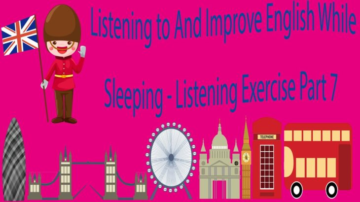 Listening to And Improve English While Sleeping – Listening Exercise Part 7