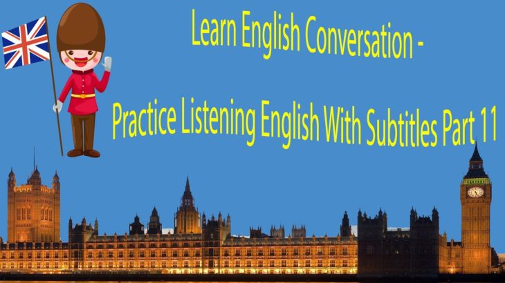 Learn English Conversation – Practice Listening English With Subtitles Part 11