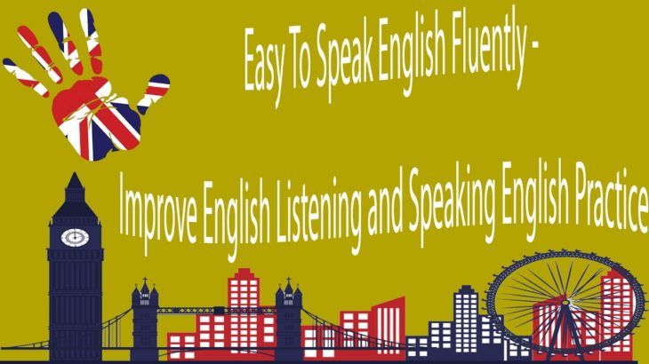 Easy To Speak English Fluently – Improve English Listening and Speaking English Practice