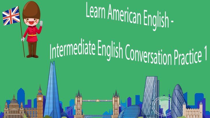 Learn American English – Intermediate English Conversation Practice 1
