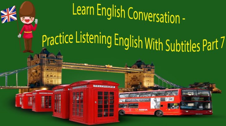 Learn English Conversation – Practice Listening English With Subtitles Part 7