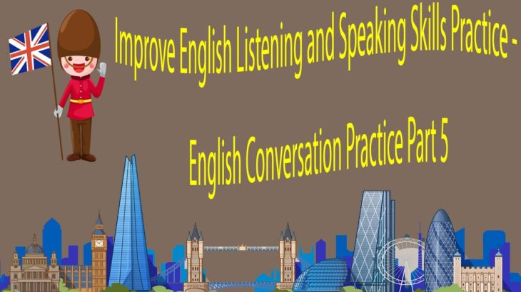 Improve English Listening and Speaking Skills Practice – English Conversation Practice Part 5