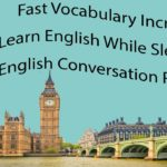 Fast Vocabulary Increase – Learn English While Sleeping – English Conversation Practice