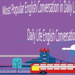 Most Popular English Conversation in Daily Life with Subtitle – Daily Life English Conversations