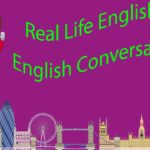 Real Life English – English Conversation