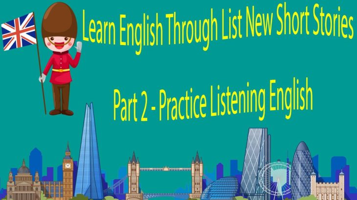 Learn English Through List New Short Stories Part 2 – Practice Listening English