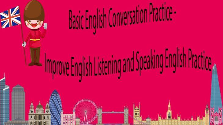 Basic English Conversation Practice – Improve English Listening and Speaking English Practice