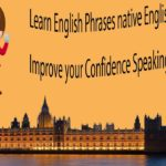 Learn English Phrases native English Speakers use – Improve your Confidence Speaking in English