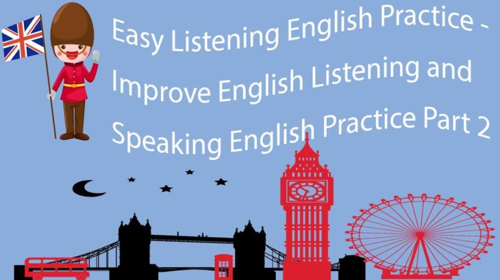 Easy Listening English Practice – Improve English Listening and Speaking English Practice Part 2
