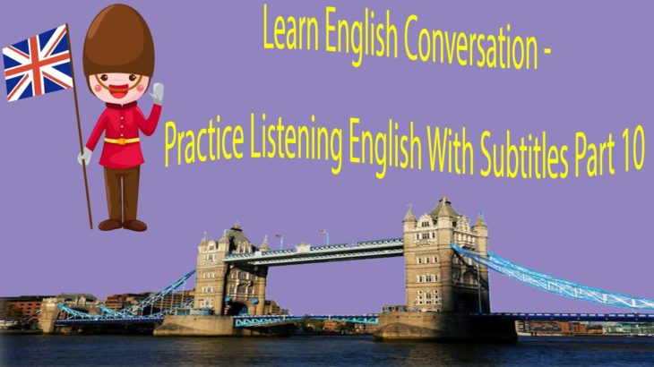 Learn English Conversation – Practice Listening English With Subtitles Part 10