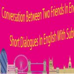 Conversation Between Two Friends In English Speaking – Short Dialogues In English With Subtitles
