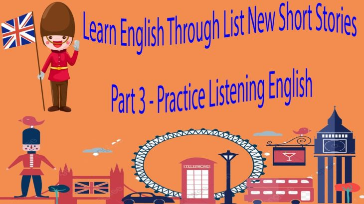 Learn English Through List New Short Stories Part 3 – Practice Listening English