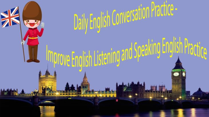 Daily English Conversation Practice – Improve English Listening and Speaking English Practice