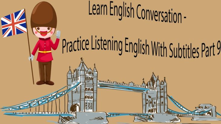 Learn English Conversation – Practice Listening English With Subtitles Part 9