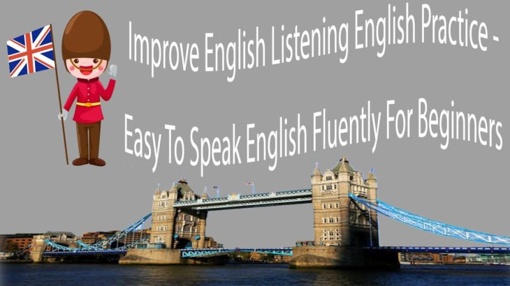 Improve English Listening English Practice – Easy To Speak English Fluently For Beginners
