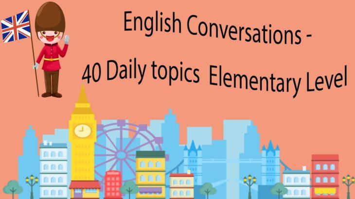 English Conversations – 40 Daily topics  Elementary Level
