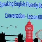 Speaking English Fluently Basic English Conversation – Lesson 001 – 100