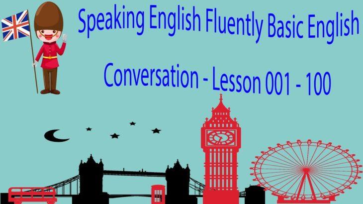 Speaking English Fluently Basic English Conversation – Lesson 001 – 100