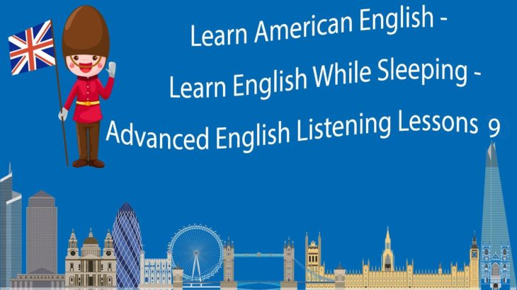 Learn American English – Learn English While Sleeping – Advanced English Listening Lessons 9