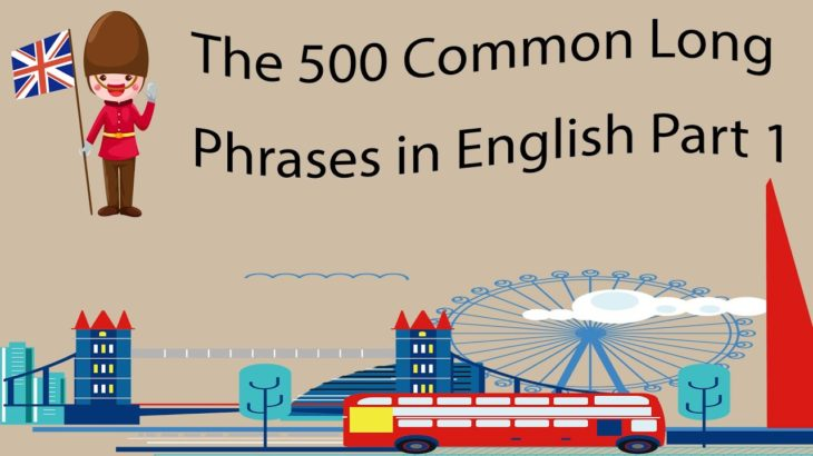 The 500 Common Long Phrases in English Part 1