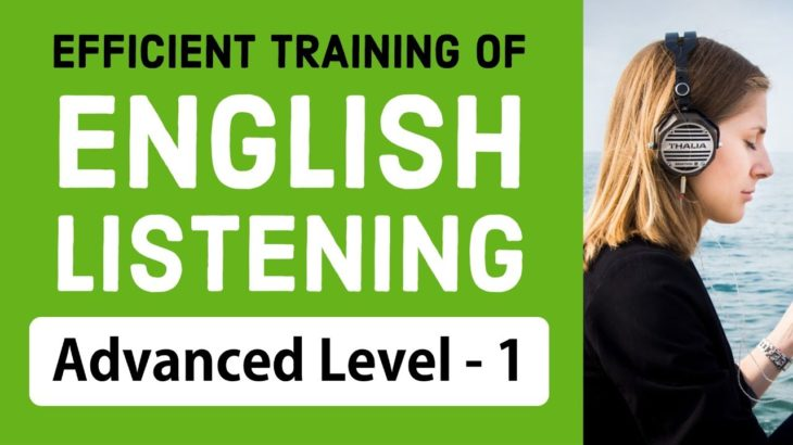 Efficient training of English listening – Advanced Level (1)
