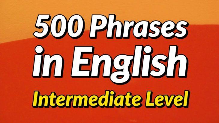500 Slightly Long English conversation phrases – Intermediate Level