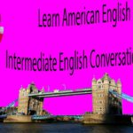 Learn American English – Intermediate English Conversation Practice 4