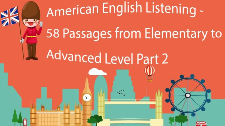 American English Listening – 58 Passages from Elementary to Advanced Level Part 2