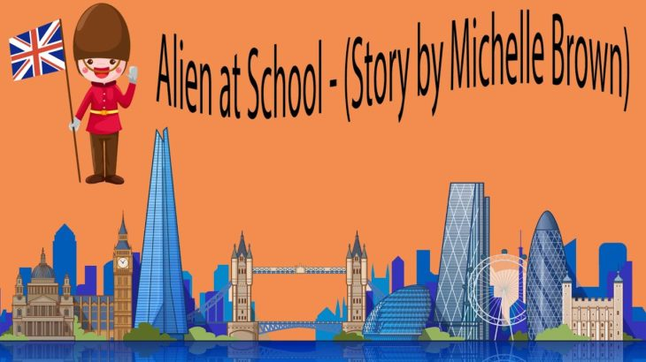 Alien at School – (Story by Michelle Brown)