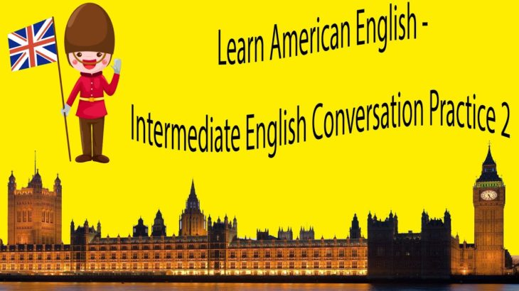 Learn American English – Intermediate English Conversation Practice 2