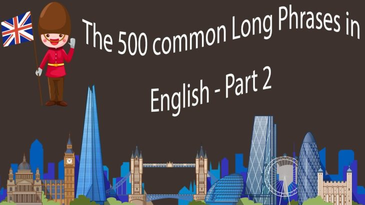 The 500 Common Long Phrases in English – Part 2
