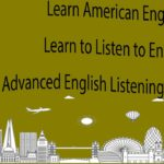 Learn American English – Learn to Listen to English – Advanced English Listening Lessons 8